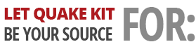 Let Quake Kit be Your Source For: